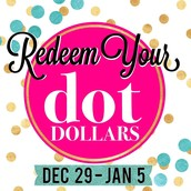 Happy New Year, and Congratulations on earning Dot Dollars!! Now have some fun redeeming them, through January 5th.