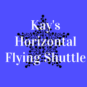 We are Kay's Horizontal Flying Shuttle Co.