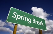 HAVE A SAFE AND HAPPY SPRING BREAK!!!! APRIL 7TH -11TH