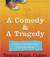 A comedy & a tragedy : a memoir of learning how to read and write by Travis Hugh Culley