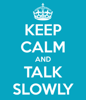 Speak Slowly and Clearly