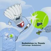 You like tennis you would like Badminton BETTER!!!!