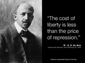 """The cost of liberty is less than the price of repression."" ~ W.E.B. Du Bois"