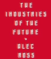 Industries of the Future by Alec Ross