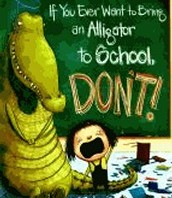 If You Ever Want to Bring an Alligator to School, Don't by Elise Parsley