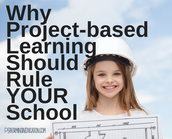 Why Project-based Learning Should Rule YOUR School!