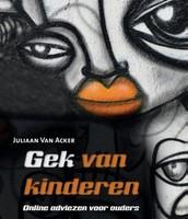 Gek van kinderen: online adviezen voor ouders/ Juliaan Van Acker