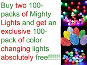 Buy two 100-packs of Mighty Lights and get an exclusive 100-pack of color changing lights absolutely free.