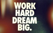 """ WORK HARD DREAM BIG"""