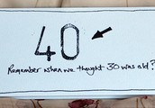 40. Remember when we thought 30 was old?