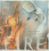 Fire by Jackie French and Bruce Whatley