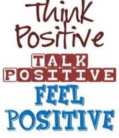 USE POSITIVE WORDS AND TALK POSITIVELY
