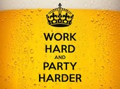 """Work hard, party harder"""