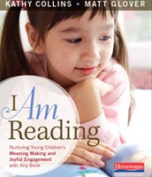 I am Reading:  Nurturing Young Children's Meaning Making and Joyful Engagement with Any book by Kathy Collins & Matt Glover