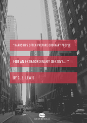 """""""Hardships often prepare ordinary people for an extraordinary destiny... """" by C. S. Lewis"""