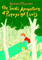 The Small Adventure of Popeye and Elvis by Barbara O'Connell