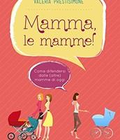Mamma, le mamme!: Come difendersi dalle (altre) mamme di oggi