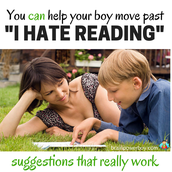 What To Do When Your Boy Hates to Read?                12 SUGGESTIONS!  (They work for girls, too!)
