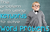 THE PROBLEM WITH USING KEYWORDS TO SOLVE WORD PROBLEMS