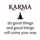 i believe in getting good karmas