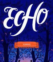 Echo - By Pam Munoz Ryan