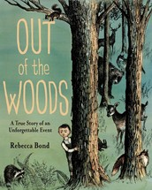 Out of the Woods: a true story of an unforgettable event by Rebecca Bond