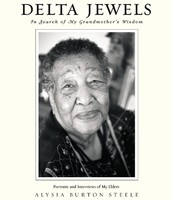 Delta Jewels: In Search of My Grandmother's Wisdom by Alysia Burton Steele