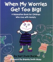 When My Worries Get Too Big! A Relaxation Book for Children Who Live with Anxiety (ages 5 - 9)