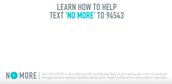 """""""LEARN HOW TO HELP TEXT 'NO MORE' TO 94543"""""""