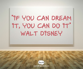 """If you can dream it, you can do it."" ~Walt Disney"
