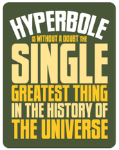 Hyperbole! Is an exaggerated statements or claims not meant to be taken literally.