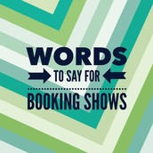 WORDS TO SAY examples for BOOKING SHOWS