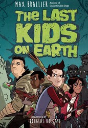 Last Kids on Earth, by Max Brallier