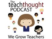 The TeachThought.. We Grow Teachers