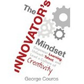 The Innovator's Mindset: Empowering Learning, Unleash Talent, and Lead a Culture of Creativity by George Couros