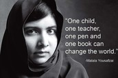 """ One Child,one teacher, one pen and one book can change the world."" - Malala Yousafzia"