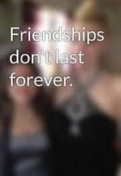 Friendships Don't Always Last Foever