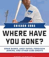 Chicago Cubs: Where Have You Gone: Ernie Banks, Andy Pafko, Ferguson Jenkins, and Other Cubs Greats by Fred Mitchell