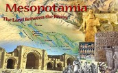 Mesopotamia is know for being between two rivers.