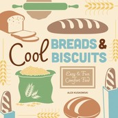 Cool breads & Biscuits: Easy & fun comfort food by Alex Kuskowski