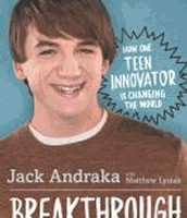 Breakthrough : how one teen innovator is changing the world by Jack Andraka