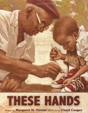 These Hands By Margaret H Mason Illustrated by Floyd Cooper spring 2011
