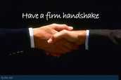 Have a Firm Handshake.