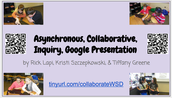 Asynchronous, Collaborative, Inquiry, Google Presentation
