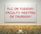 PLC on Tuesday & Faculty Meeting on Thursday