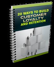 BONUS #2 - 20 Ways To Build Customer Loyalty & Retention