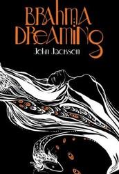 Brahma Dreaming: Legends from Hindu Mythology by John Jackson