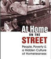 At Home on the Street: People, Poverty, and a Hidden Culture of Homelessness