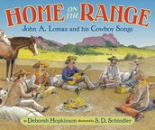 Home on the Range: John A. Lomax and his cowboy songs by Deborah Hopkinson