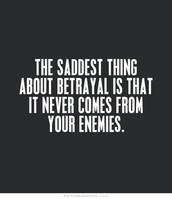 You may feel betrayed: